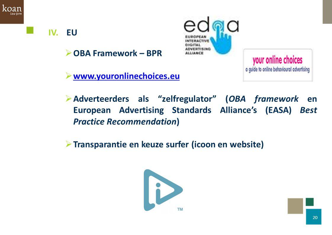 "20 IV. EU  OBA Framework – BPR  www.youronlinechoices.eu www.youronlinechoices.eu  Adverteerders als ""zelfregulator"" (OBA framework en European Adv"