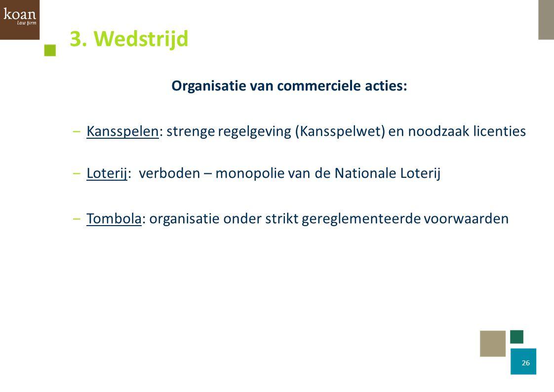 Organisatie van commerciele acties: ‒Kansspelen: strenge regelgeving (Kansspelwet) en noodzaak licenties ‒Loterij: verboden – monopolie van de Nationa