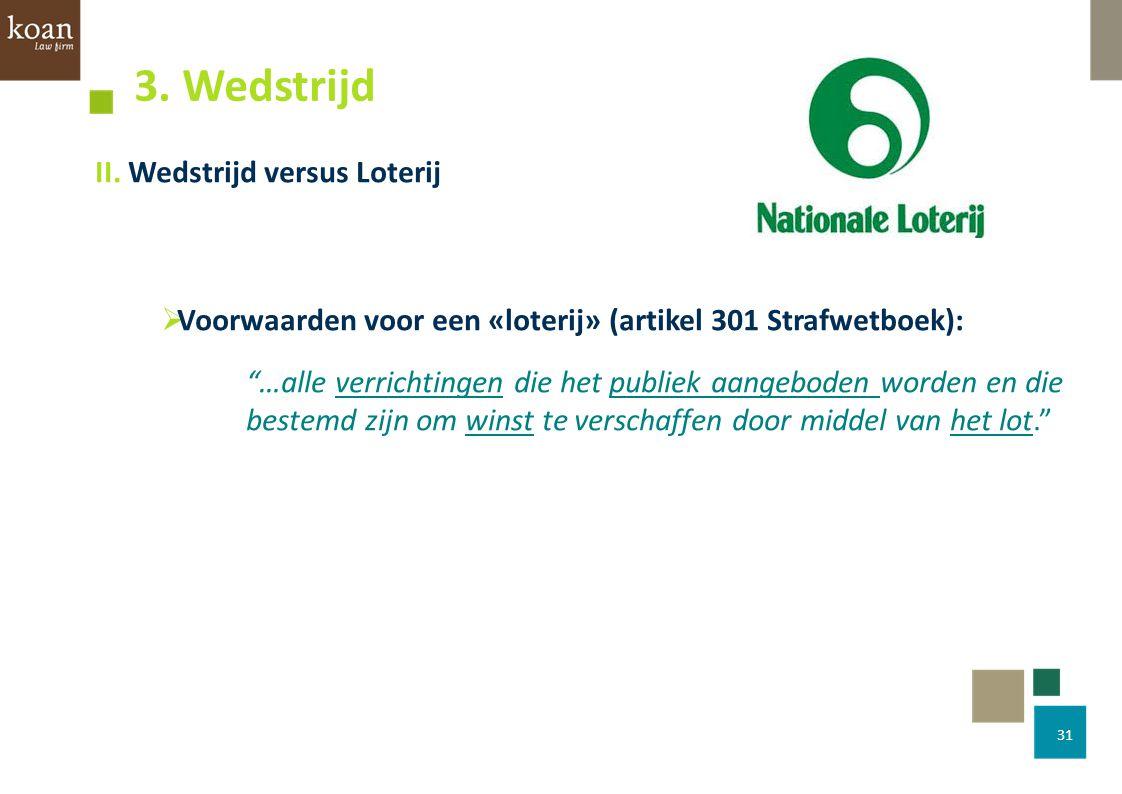 """II. Wedstrijd versus Loterij  Voorwaarden voor een «loterij» (artikel 301 Strafwetboek): """"…alle verrichtingen die het publiek aangeboden worden en di"""