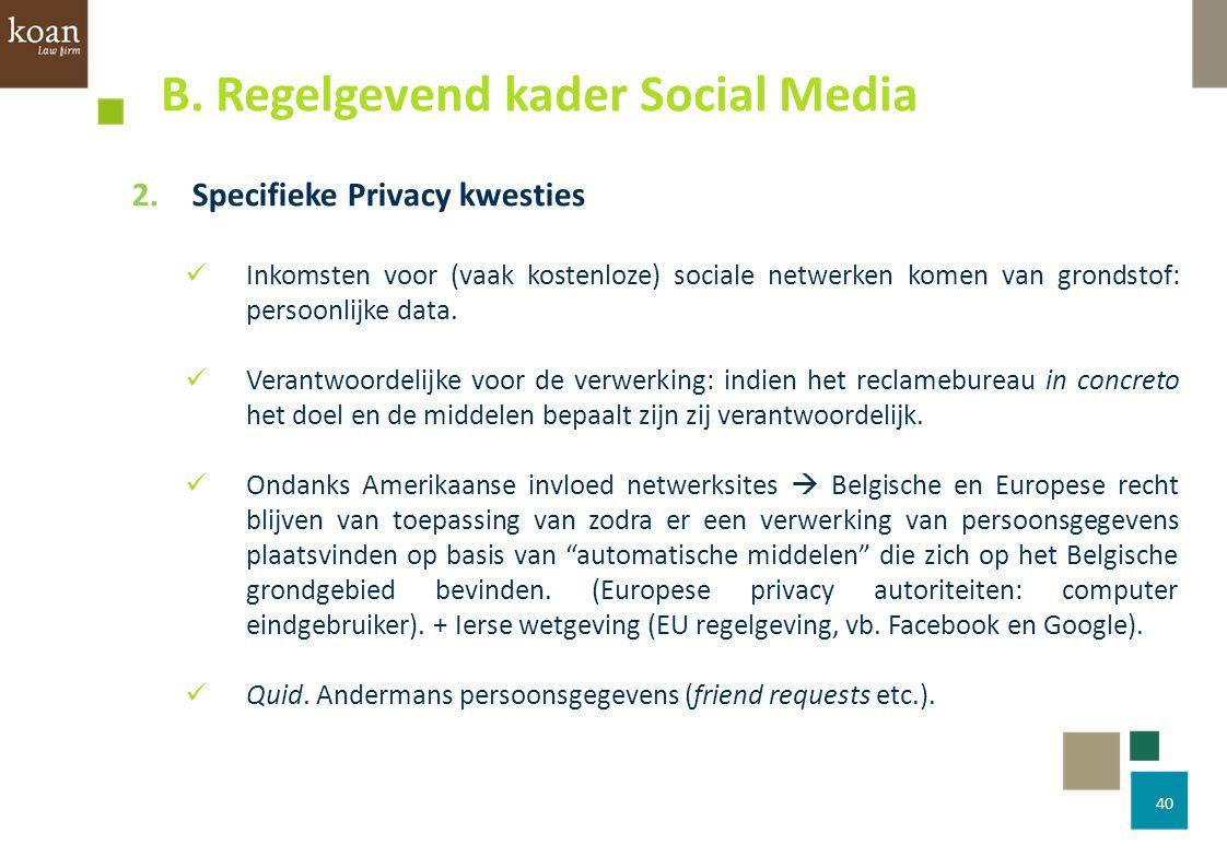 40 2.Specifieke Privacy kwesties Inkomsten voor (vaak kostenloze) sociale netwerken komen van grondstof: persoonlijke data. Verantwoordelijke voor de