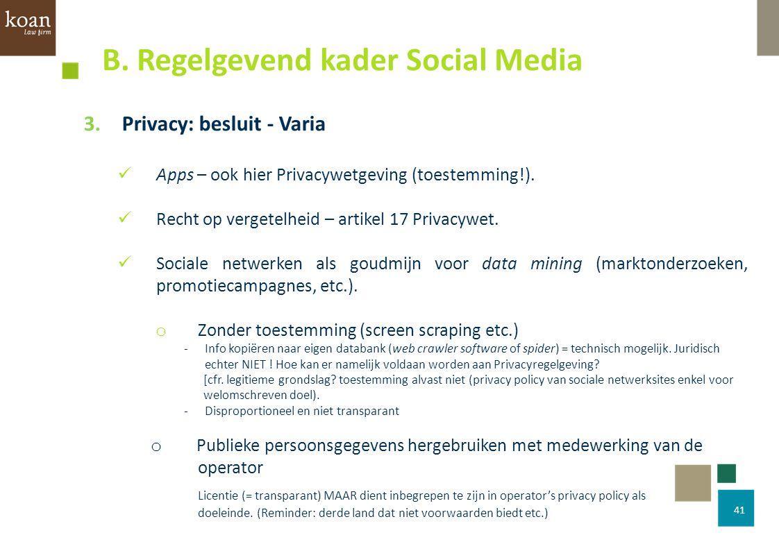 41 3.Privacy: besluit - Varia Apps – ook hier Privacywetgeving (toestemming!). Recht op vergetelheid – artikel 17 Privacywet. Sociale netwerken als go