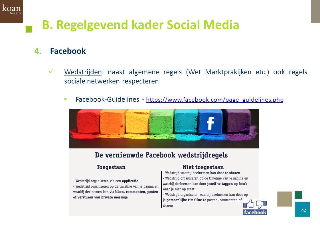 42 4.Facebook Wedstrijden: naast algemene regels (Wet Marktprakijken etc.) ook regels sociale netwerken respecteren  Facebook-Guidelines - https://ww