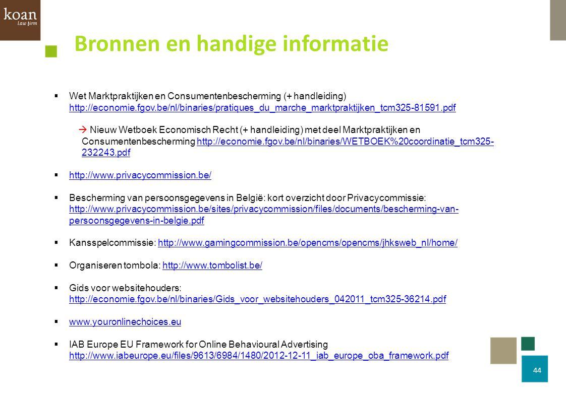 44 Bronnen en handige informatie  Wet Marktpraktijken en Consumentenbescherming (+ handleiding) http://economie.fgov.be/nl/binaries/pratiques_du_marc
