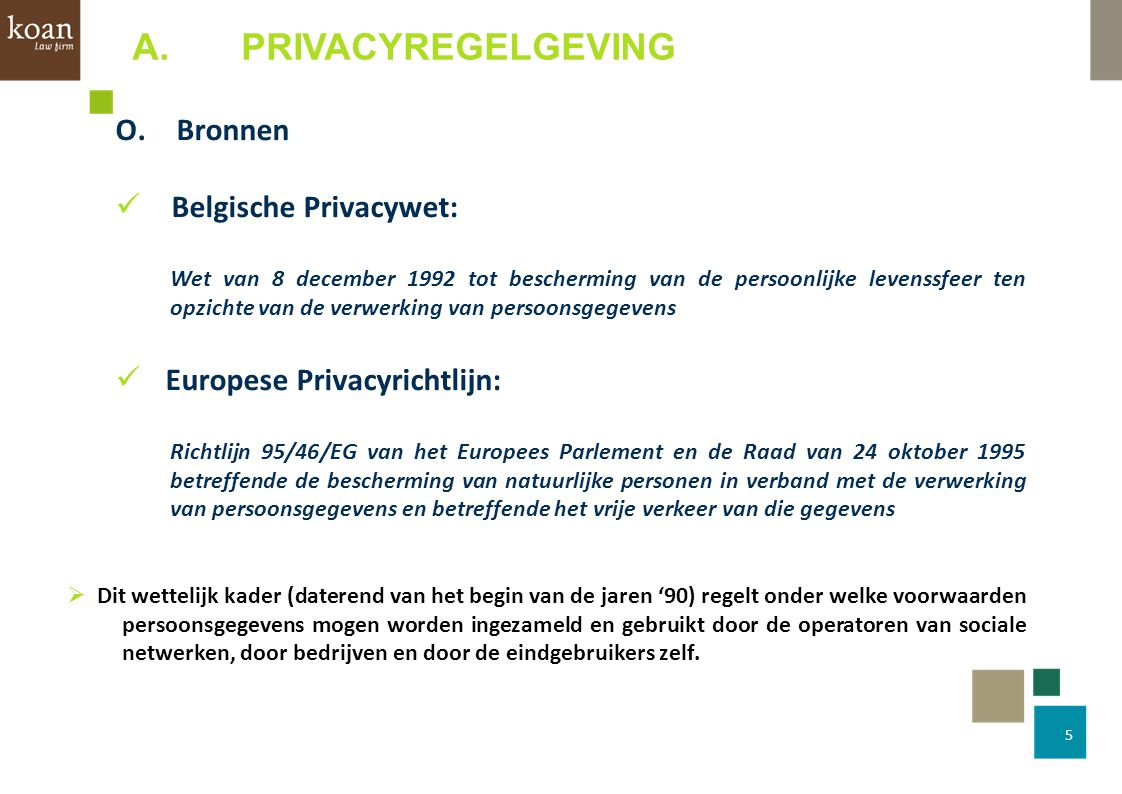 6 1.Principe De Privacywet bepaalt dat: elke verwerking rechtmatig en relevant dient te zijn, in het kader van welbepaalde, uitdrukkelijk omschreven en gerechtvaardigde doeleinden.