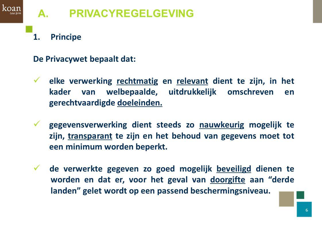 7 1.Principe Legitieme grondslagen uit Privacywet: Betrokken persoon ondubbelzinnig toestemming geeft° Gegevensverwerking noodzakelijk voor de uitvoering van een overeenkomst (facturatie, verzekeringspolis afsluiten enz.) Wettelijke verplichting (Werkgevers aan sociale zekerheid) Vitaal belang (bloedgroep bewusteloos slachtoffer) Taak van openbaar belang (NMBS, Bpost) Gerechtvaardigd belang (zie proportionaliteit) A.