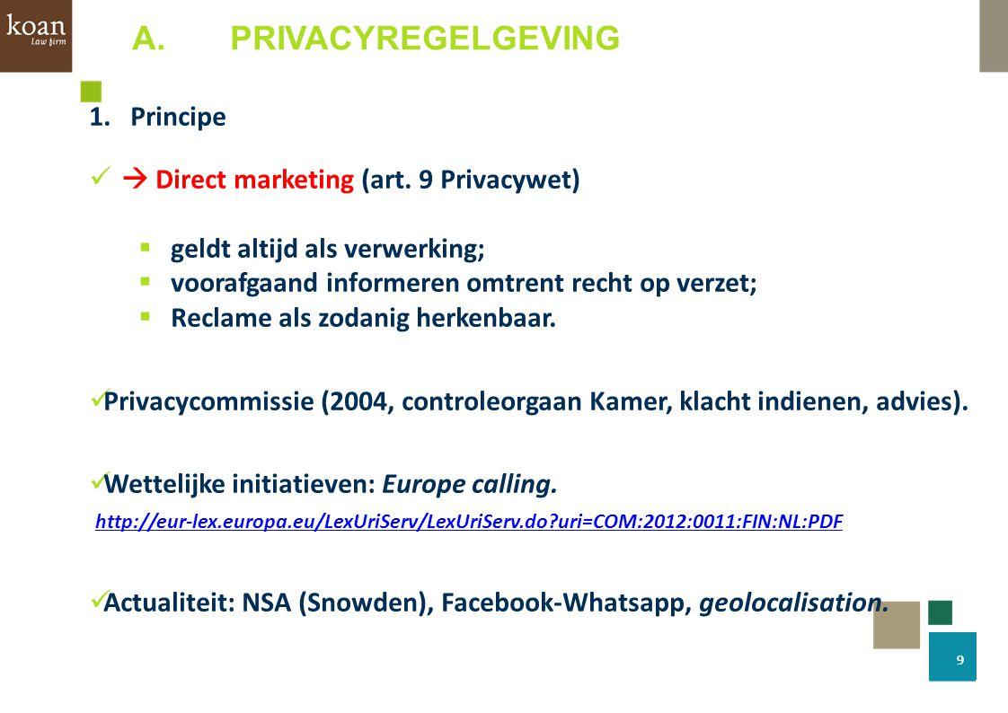 A. PRIVACYREGELGEVING 1.Principe  Direct marketing (art. 9 Privacywet)  geldt altijd als verwerking;  voorafgaand informeren omtrent recht op verze