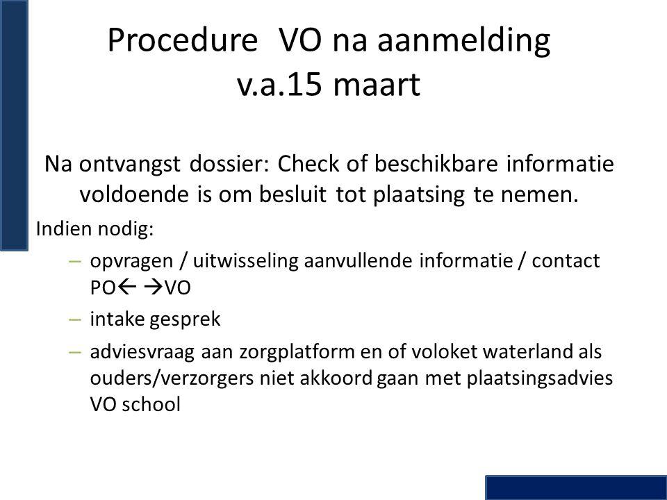 Procedure VO na aanmelding v.a.15 maart Na ontvangst dossier: Check of beschikbare informatie voldoende is om besluit tot plaatsing te nemen. Indien n