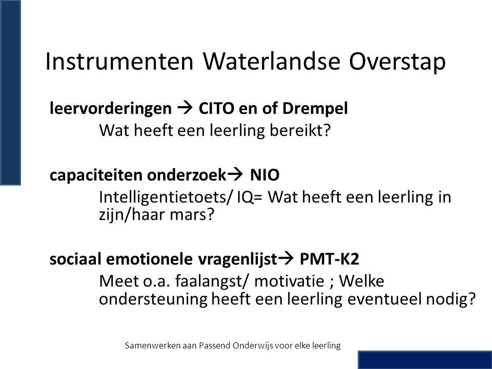 Instrumenten Waterlandse Overstap leervorderingen  CITO en of Drempel Wat heeft een leerling bereikt? capaciteiten onderzoek  NIO Intelligentietoets
