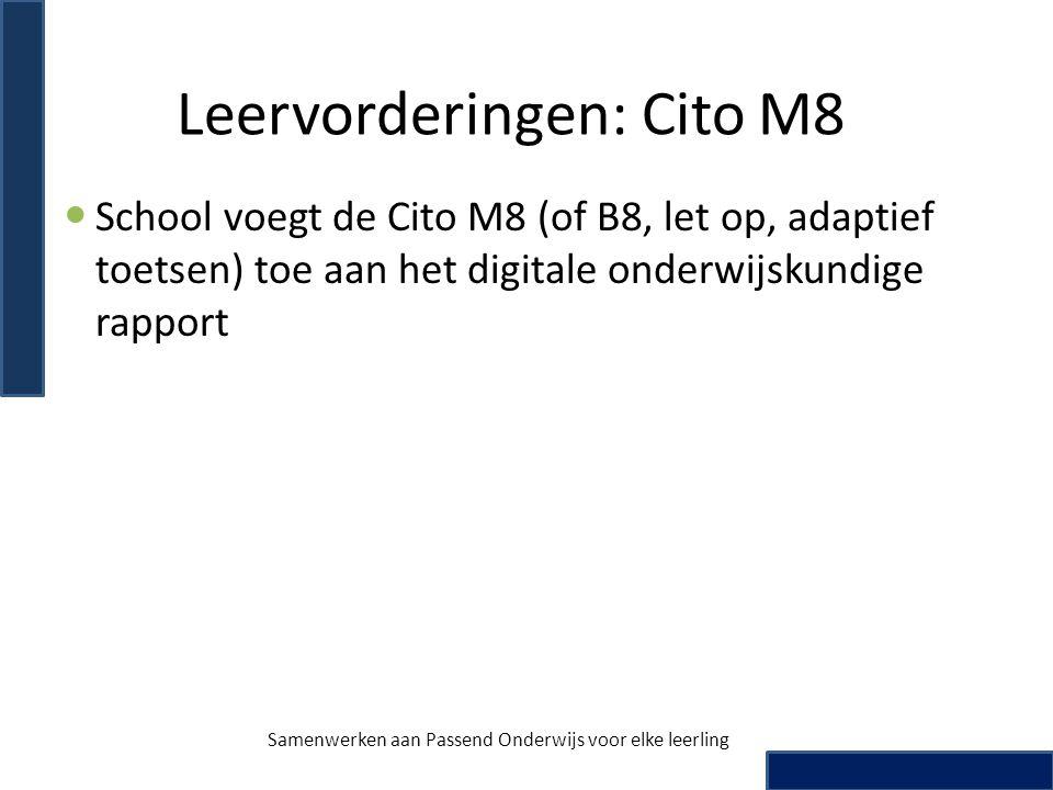 Leervorderingen: Cito M8 School voegt de Cito M8 (of B8, let op, adaptief toetsen) toe aan het digitale onderwijskundige rapport Samenwerken aan Passe