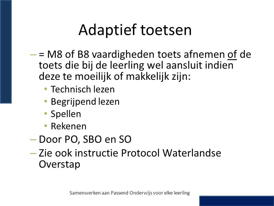 Adaptief toetsen – = M8 of B8 vaardigheden toets afnemen of de toets die bij de leerling wel aansluit indien deze te moeilijk of makkelijk zijn: Techn