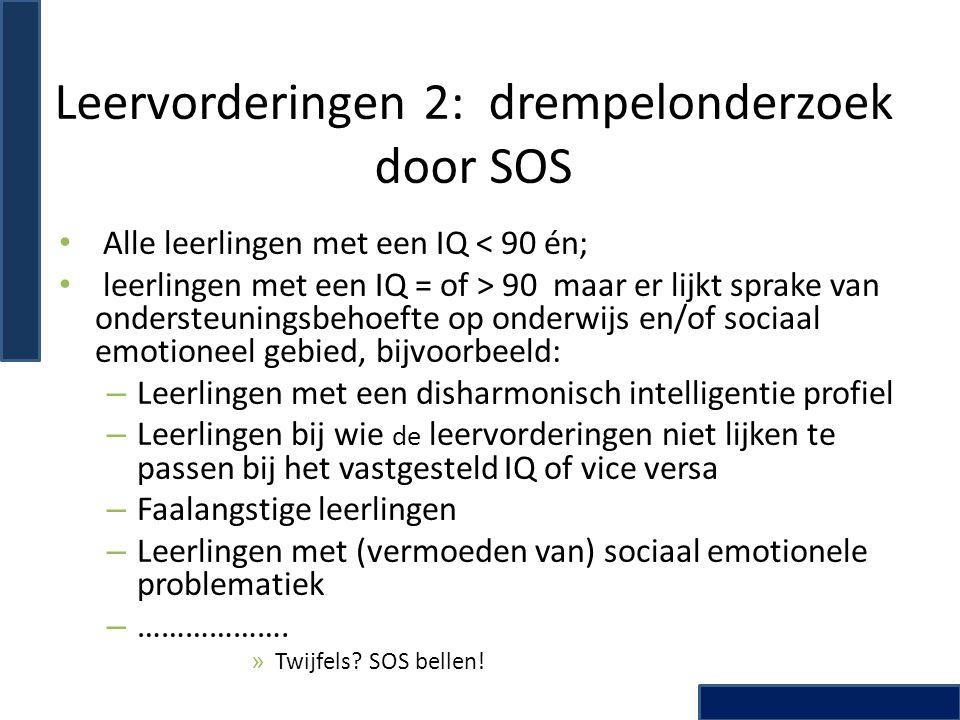 Leervorderingen 2: drempelonderzoek door SOS Alle leerlingen met een IQ < 90 én; leerlingen met een IQ = of > 90 maar er lijkt sprake van ondersteunin