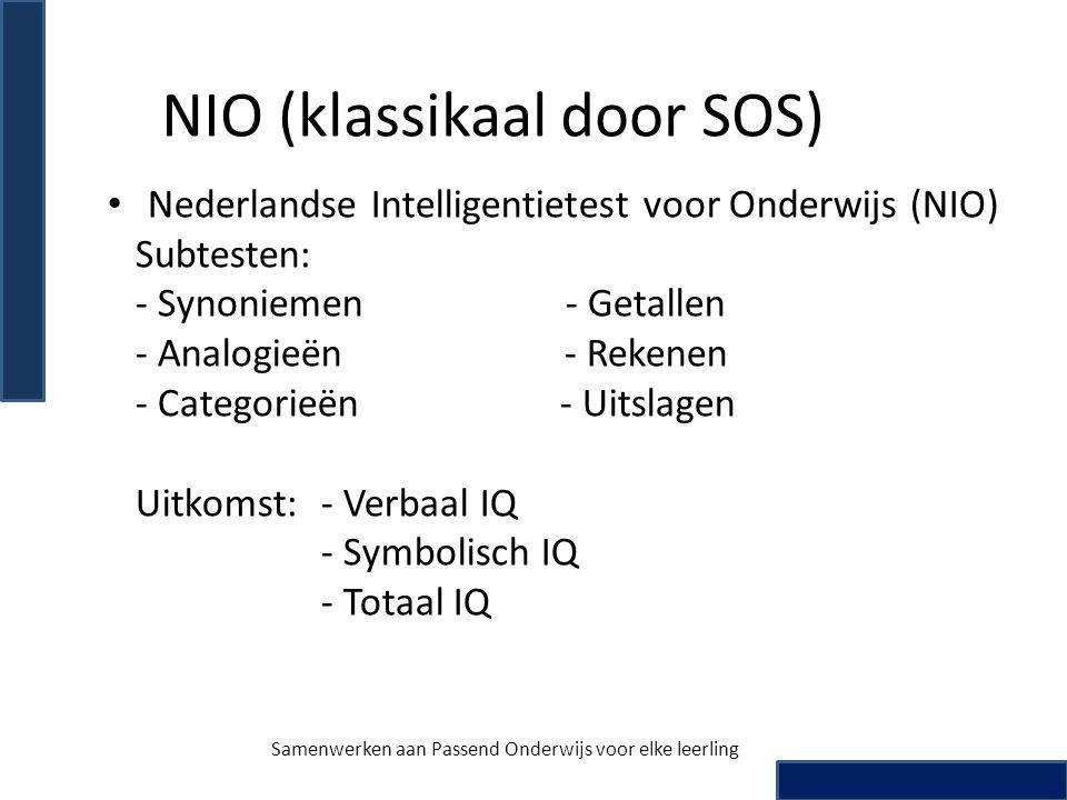 NIO (klassikaal door SOS) Nederlandse Intelligentietest voor Onderwijs (NIO) Subtesten: - Synoniemen - Getallen - Analogieën - Rekenen - Categorieën -