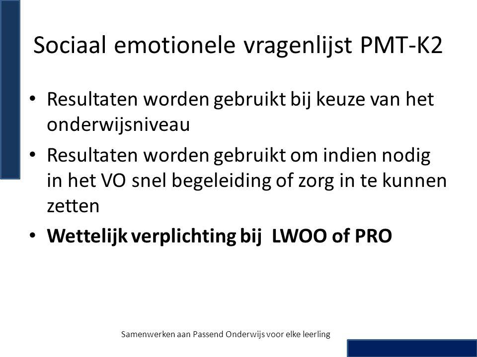 Sociaal emotionele vragenlijst PMT-K2 Resultaten worden gebruikt bij keuze van het onderwijsniveau Resultaten worden gebruikt om indien nodig in het V