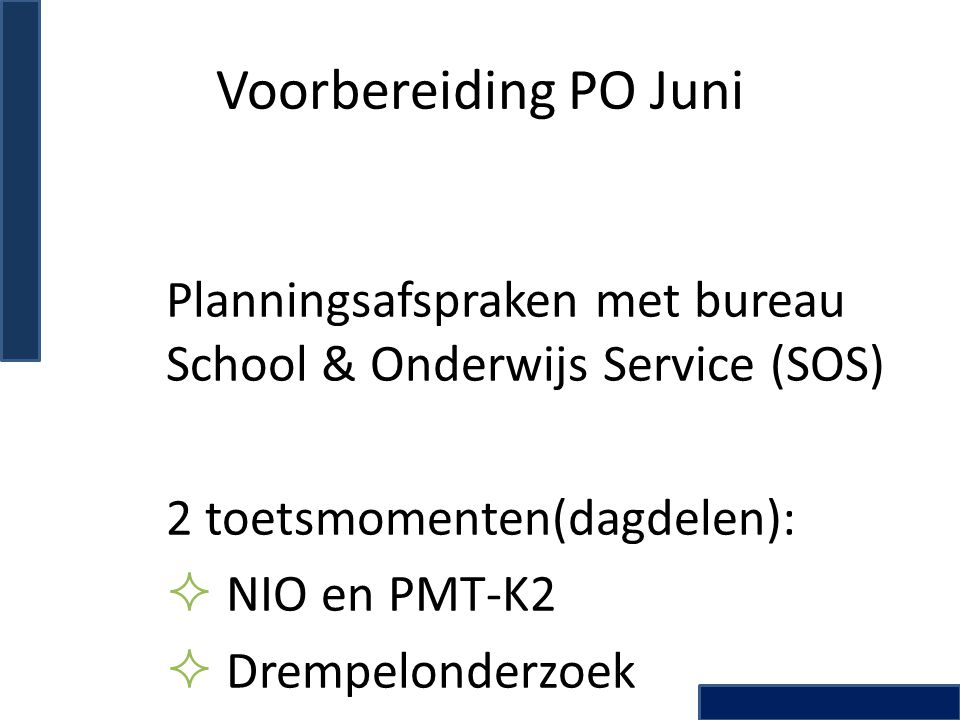 Voorbereiding PO Juni Planningsafspraken met bureau School & Onderwijs Service (SOS) 2 toetsmomenten(dagdelen):  NIO en PMT-K2  Drempelonderzoek