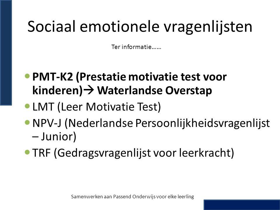 Sociaal emotionele vragenlijsten PMT-K2 (Prestatie motivatie test voor kinderen)  Waterlandse Overstap LMT (Leer Motivatie Test) NPV-J (Nederlandse P