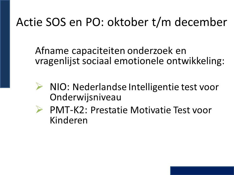 Actie SOS en PO: oktober t/m december Afname capaciteiten onderzoek en vragenlijst sociaal emotionele ontwikkeling:  NIO: Nederlandse Intelligentie t