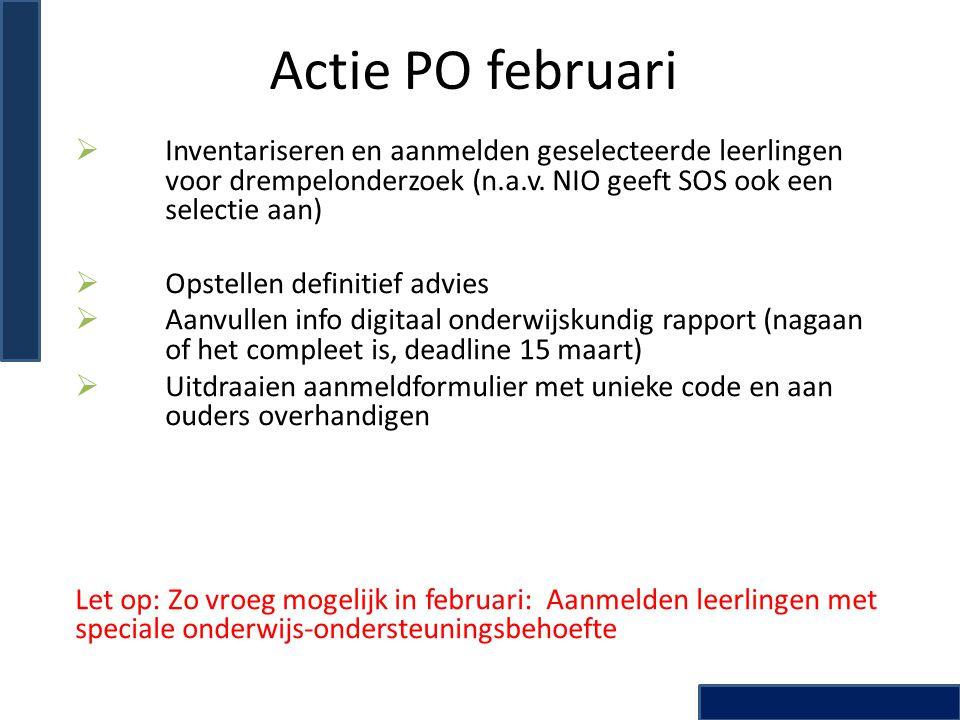Actie PO februari  Inventariseren en aanmelden geselecteerde leerlingen voor drempelonderzoek (n.a.v. NIO geeft SOS ook een selectie aan)  Opstellen