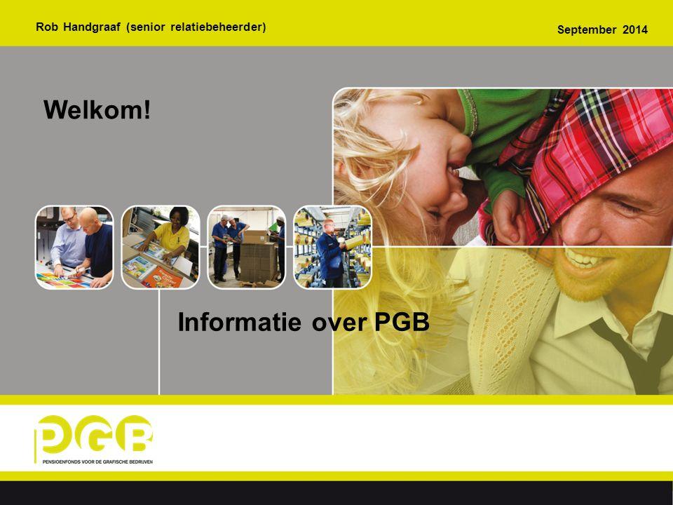Rob Handgraaf (senior relatiebeheerder) Informatie over PGB September 2014 Welkom!