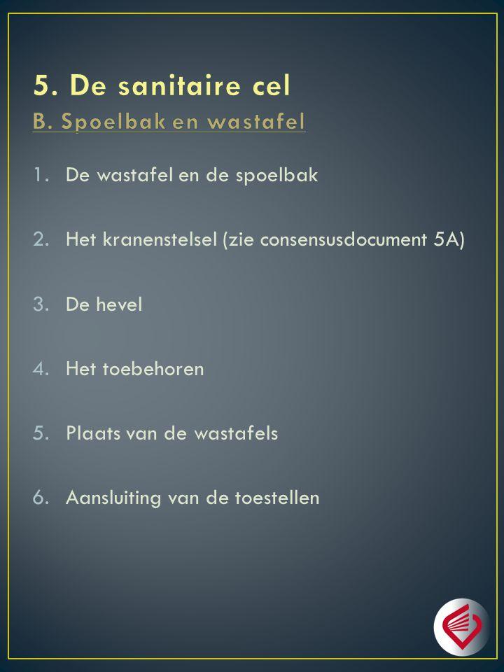 1.De wastafel en de spoelbak 2.Het kranenstelsel (zie consensusdocument 5A) 3.De hevel 4.Het toebehoren 5.Plaats van de wastafels 6.Aansluiting van de toestellen