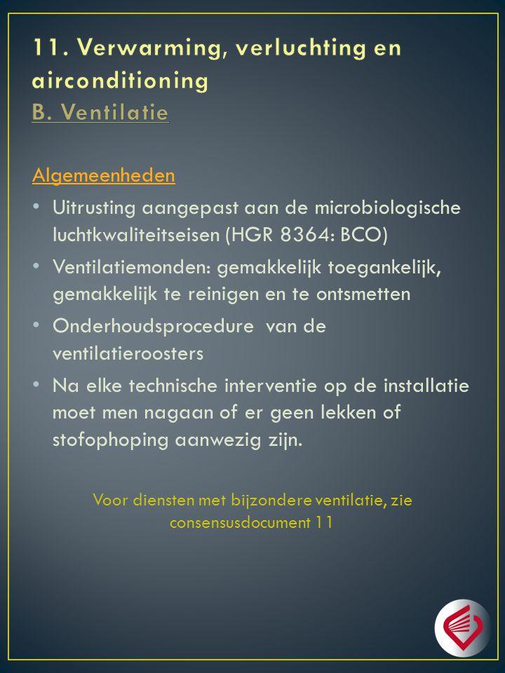 Algemeenheden Uitrusting aangepast aan de microbiologische luchtkwaliteitseisen (HGR 8364: BCO) Ventilatiemonden: gemakkelijk toegankelijk, gemakkelijk te reinigen en te ontsmetten Onderhoudsprocedure van de ventilatieroosters Na elke technische interventie op de installatie moet men nagaan of er geen lekken of stofophoping aanwezig zijn.