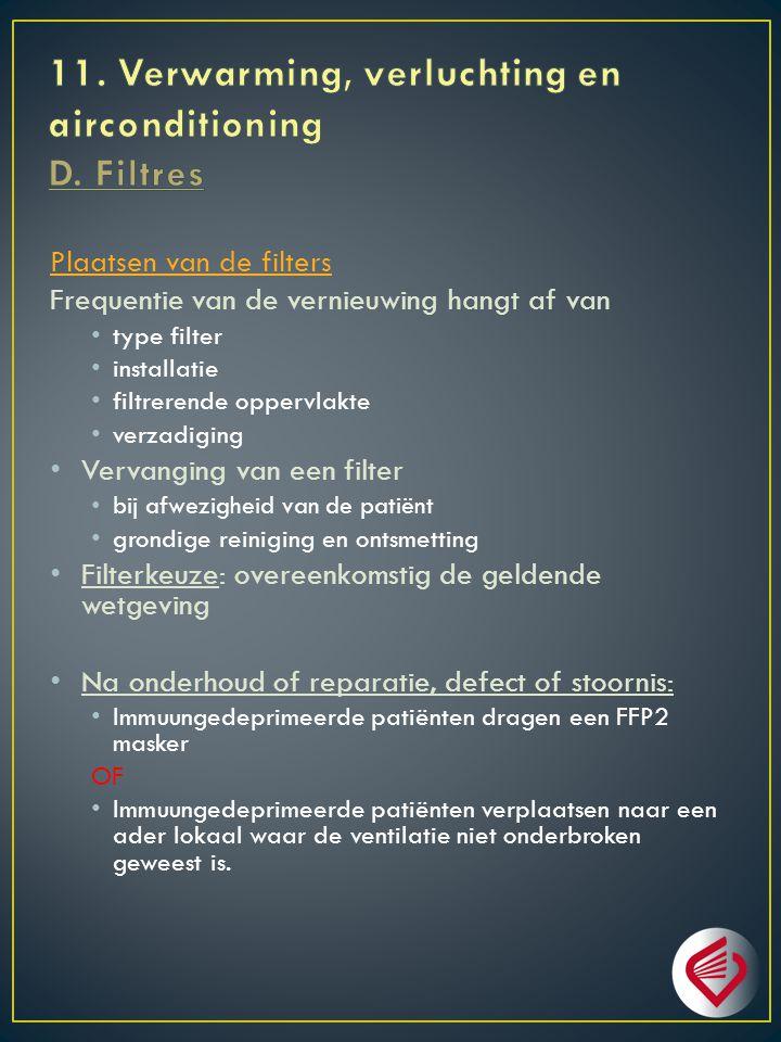 Plaatsen van de filters Frequentie van de vernieuwing hangt af van type filter installatie filtrerende oppervlakte verzadiging Vervanging van een filter bij afwezigheid van de patiënt grondige reiniging en ontsmetting Filterkeuze: overeenkomstig de geldende wetgeving Na onderhoud of reparatie, defect of stoornis: Immuungedeprimeerde patiënten dragen een FFP2 masker OF Immuungedeprimeerde patiënten verplaatsen naar een ader lokaal waar de ventilatie niet onderbroken geweest is.