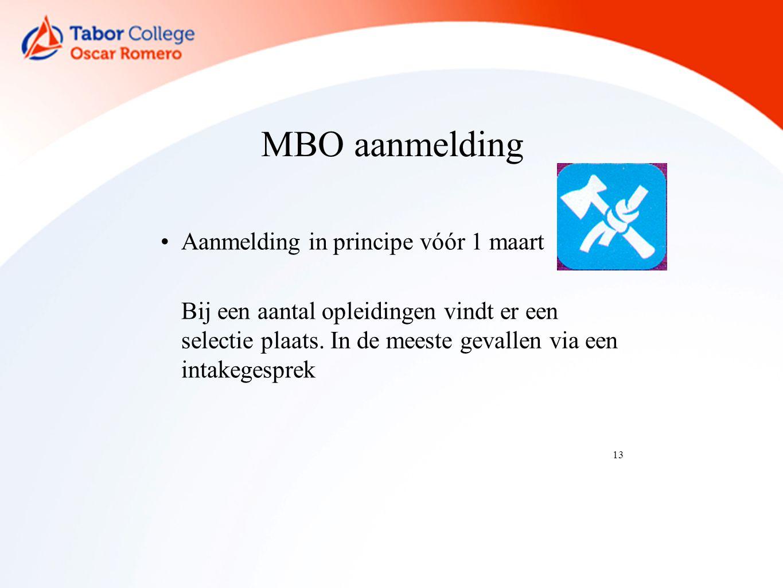 13 MBO aanmelding Aanmelding in principe vóór 1 maart Bij een aantal opleidingen vindt er een selectie plaats.