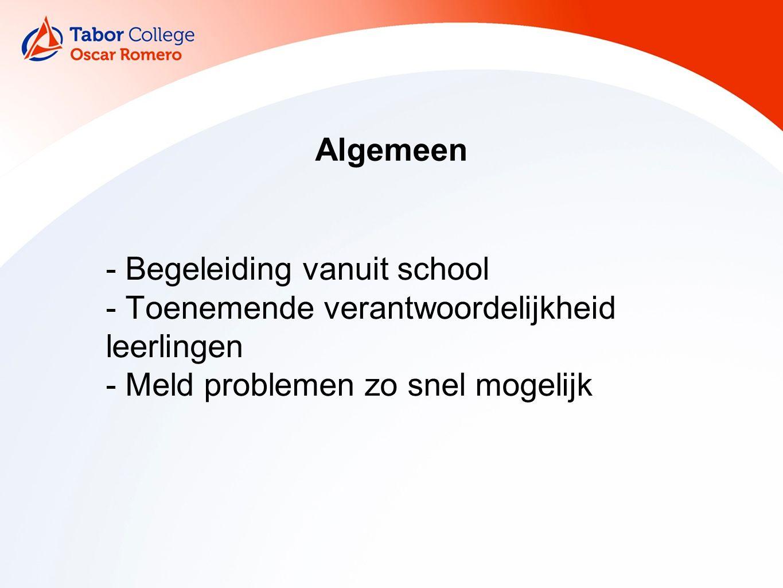Algemeen - Begeleiding vanuit school - Toenemende verantwoordelijkheid leerlingen - Meld problemen zo snel mogelijk