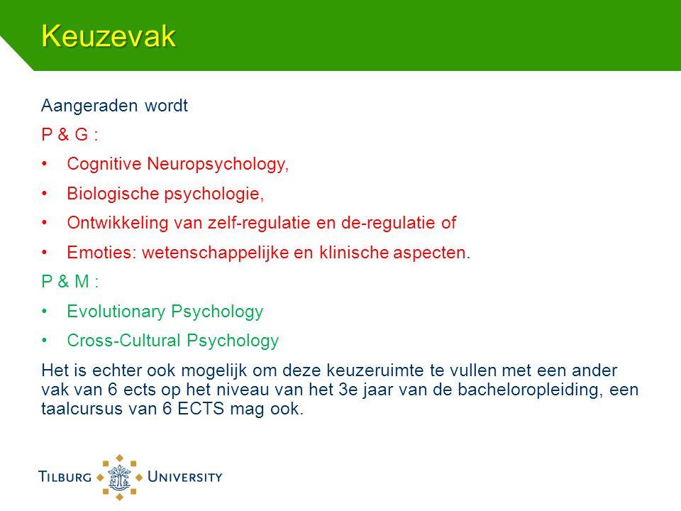 Keuzevak Aangeraden wordt P & G : Cognitive Neuropsychology, Biologische psychologie, Ontwikkeling van zelf-regulatie en de-regulatie of Emoties: wete
