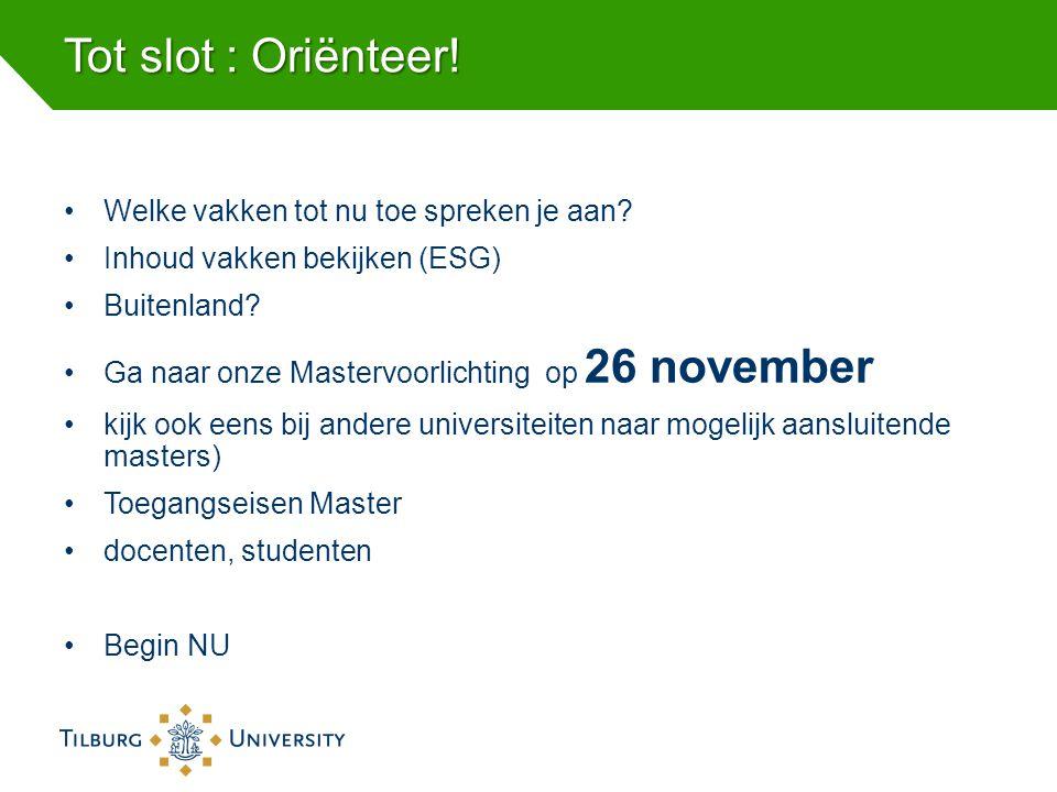 Tot slot : Oriënteer! Welke vakken tot nu toe spreken je aan? Inhoud vakken bekijken (ESG) Buitenland? Ga naar onze Mastervoorlichting op 26 november