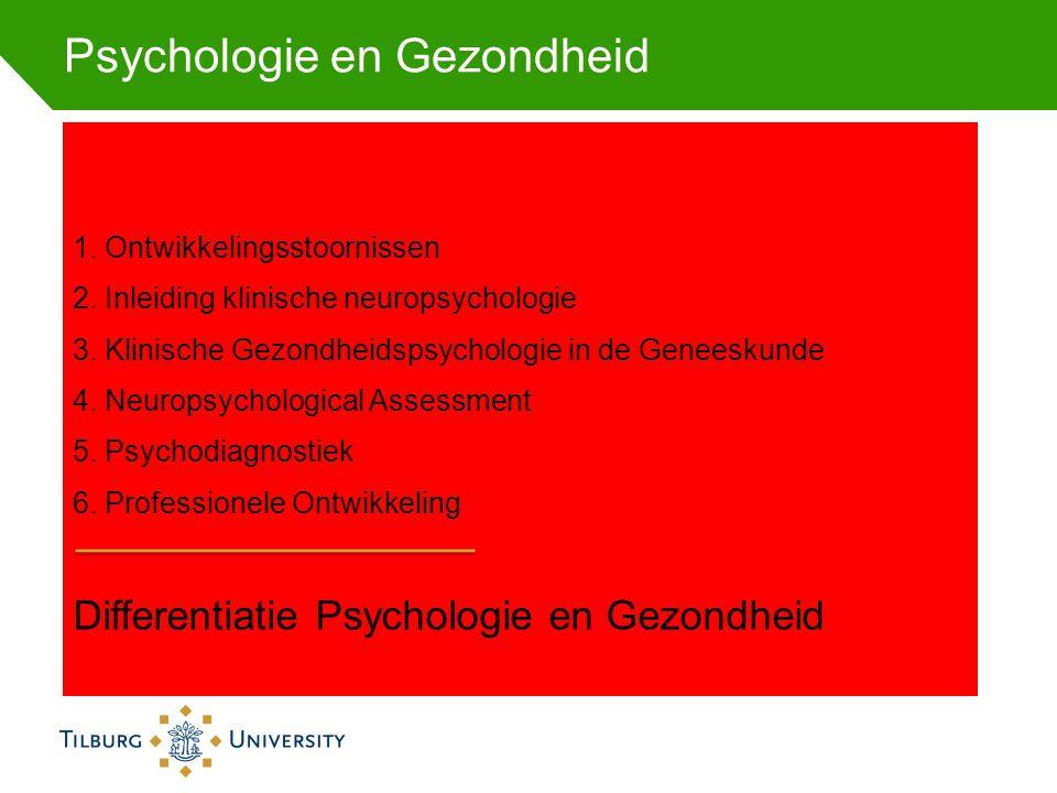 Psychologie en Gezondheid 1. Ontwikkelingsstoornissen 2. Inleiding klinische neuropsychologie 3. Klinische Gezondheidspsychologie in de Geneeskunde 4.