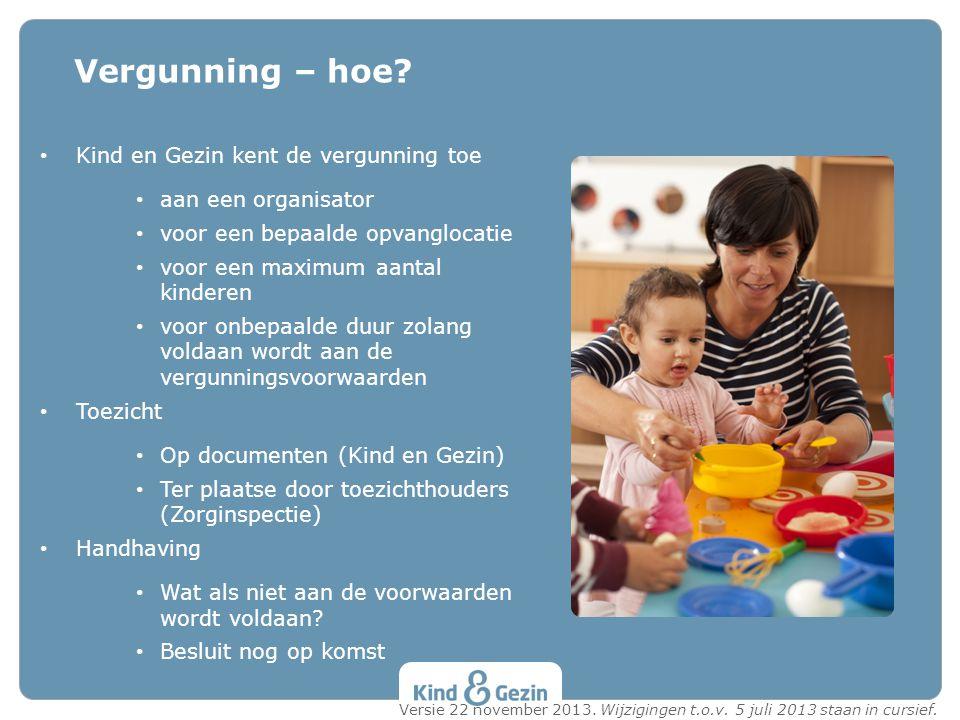 Kind en Gezin kent de vergunning toe aan een organisator voor een bepaalde opvanglocatie voor een maximum aantal kinderen voor onbepaalde duur zolang