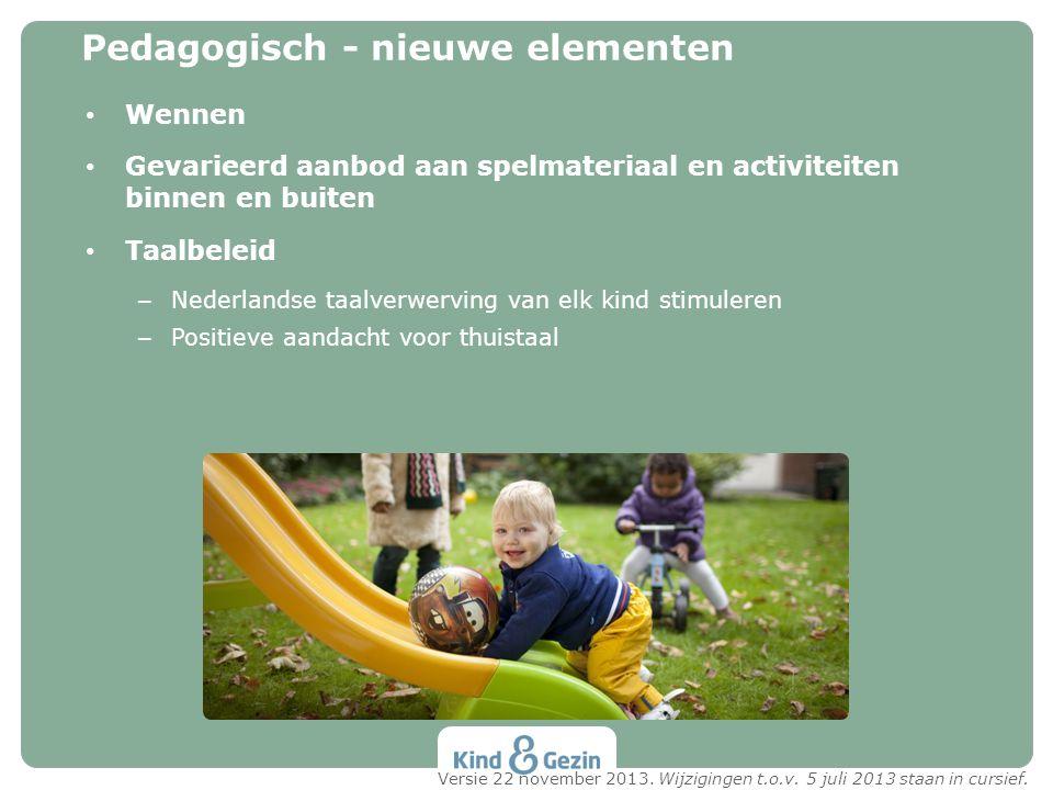 Wennen Gevarieerd aanbod aan spelmateriaal en activiteiten binnen en buiten Taalbeleid – Nederlandse taalverwerving van elk kind stimuleren – Positiev