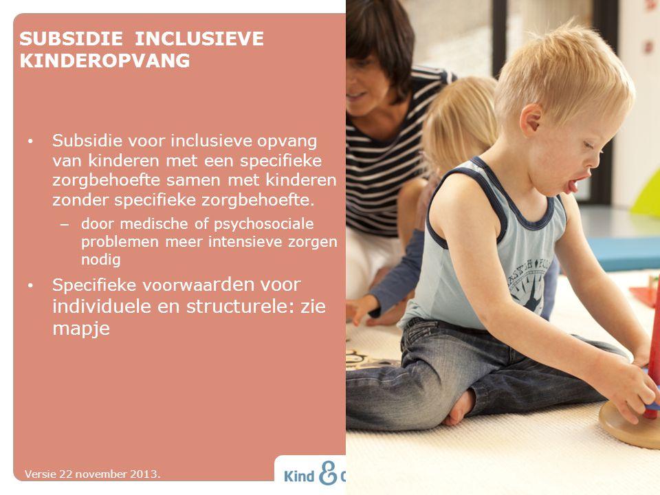 SUBSIDIE INCLUSIEVE KINDEROPVANG Subsidie voor inclusieve opvang van kinderen met een specifieke zorgbehoefte samen met kinderen zonder specifieke zor