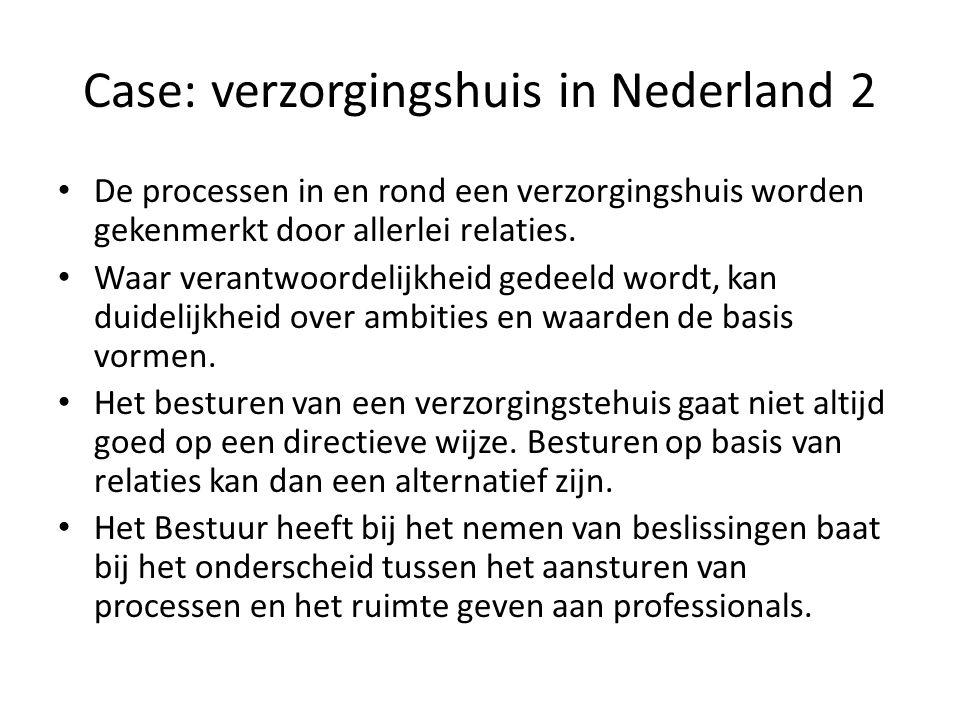 Case: verzorgingshuis in Nederland 2 De processen in en rond een verzorgingshuis worden gekenmerkt door allerlei relaties. Waar verantwoordelijkheid g