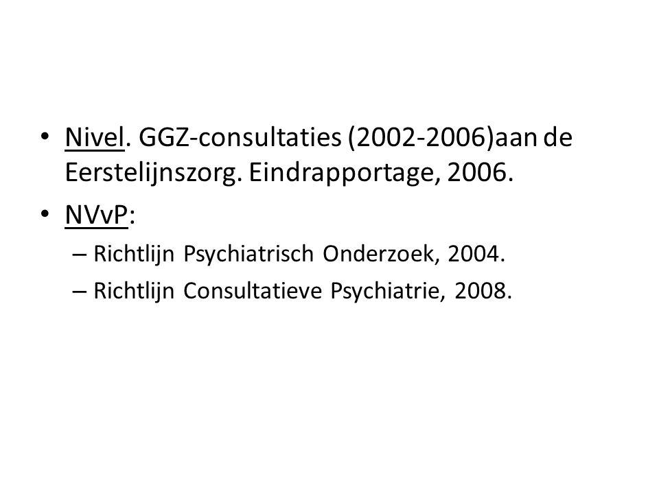 Nivel. GGZ-consultaties (2002-2006)aan de Eerstelijnszorg. Eindrapportage, 2006. NVvP: – Richtlijn Psychiatrisch Onderzoek, 2004. – Richtlijn Consulta