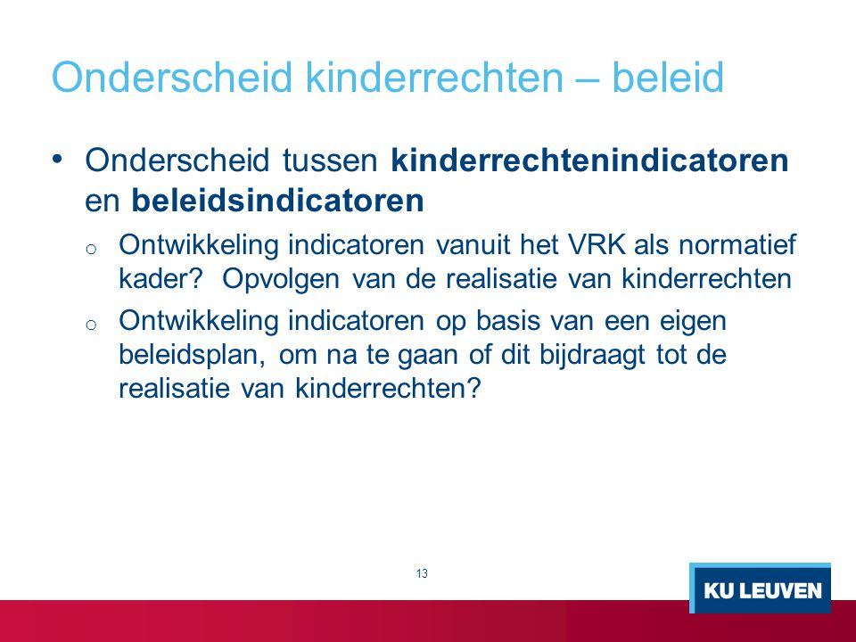 Onderscheid kinderrechten – beleid Onderscheid tussen kinderrechtenindicatoren en beleidsindicatoren o Ontwikkeling indicatoren vanuit het VRK als nor