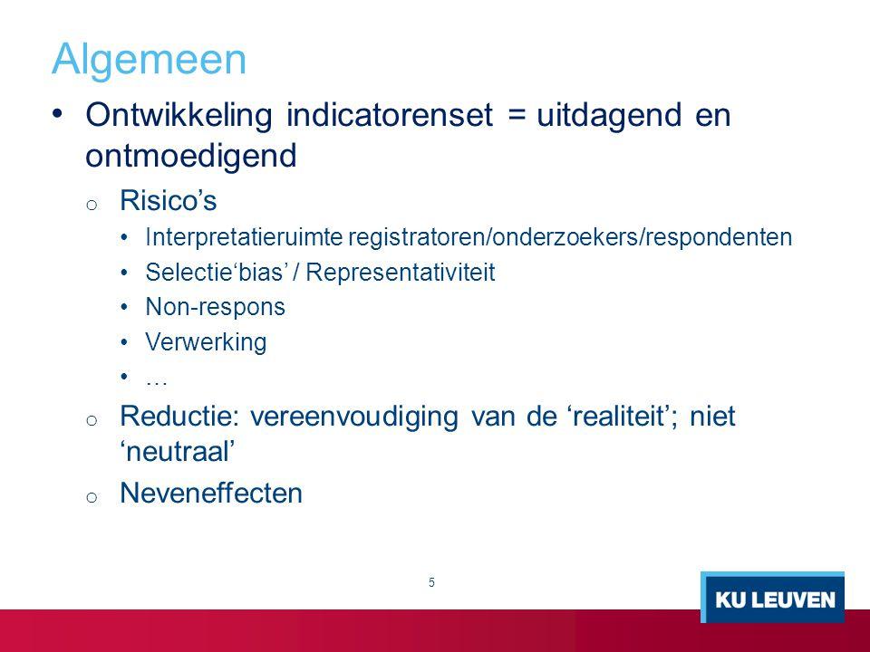 Algemeen Ontwikkeling indicatorenset = uitdagend en ontmoedigend o Risico's Interpretatieruimte registratoren/onderzoekers/respondenten Selectie'bias'