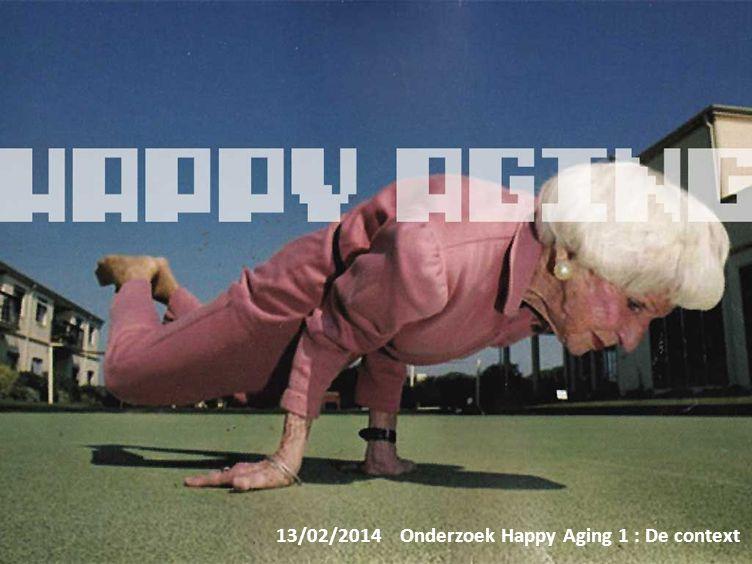 13/02/2014 Onderzoek Happy Aging 1 : De context