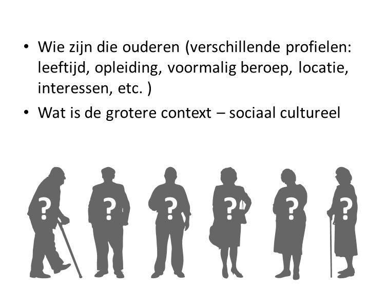 Wie zijn die ouderen (verschillende profielen: leeftijd, opleiding, voormalig beroep, locatie, interessen, etc.