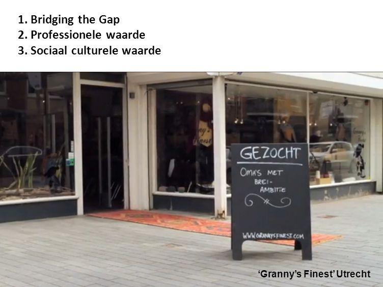 1. Bridging the Gap 2. Professionele waarde 3. Sociaal culturele waarde 'Granny's Finest' Utrecht