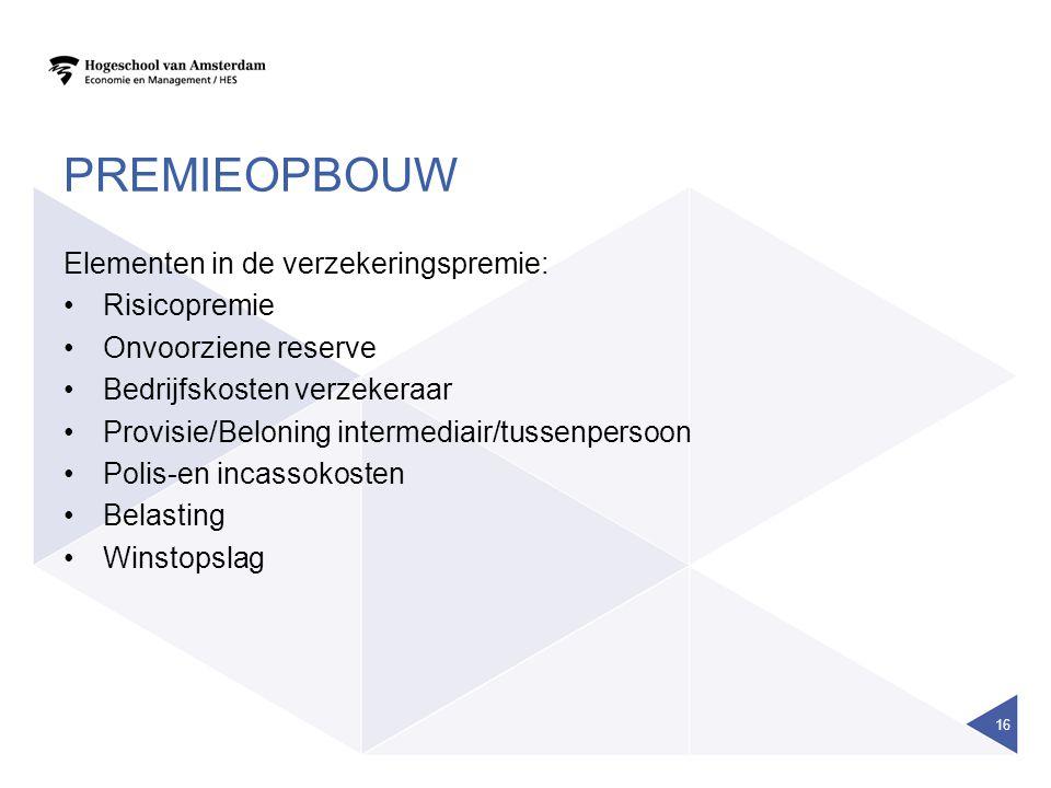 PREMIEOPBOUW Elementen in de verzekeringspremie: Risicopremie Onvoorziene reserve Bedrijfskosten verzekeraar Provisie/Beloning intermediair/tussenpers