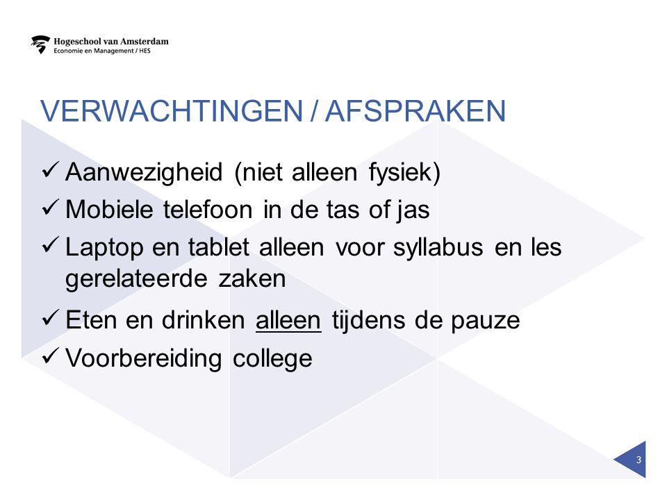 VERWACHTINGEN / AFSPRAKEN Aanwezigheid (niet alleen fysiek) Mobiele telefoon in de tas of jas Laptop en tablet alleen voor syllabus en les gerelateerd