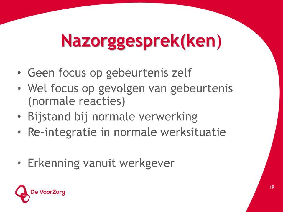 Nazorggesprek(ken Nazorggesprek(ken) Geen focus op gebeurtenis zelf Wel focus op gevolgen van gebeurtenis (normale reacties) Bijstand bij normale verw