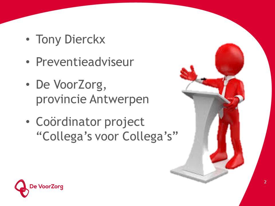 "Tony Dierckx Preventieadviseur De VoorZorg, provincie Antwerpen Coördinator project ""Collega's voor Collega's"" 2"