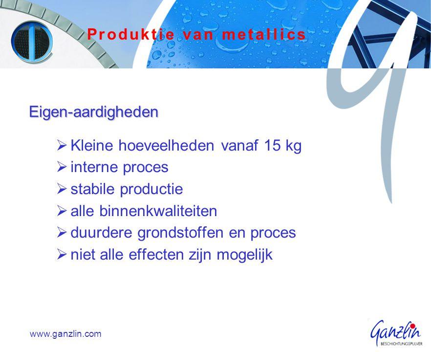 Eigen-aardigheden  Kleine hoeveelheden vanaf 15 kg  interne proces  stabile productie  alle binnenkwaliteiten  duurdere grondstoffen en proces  niet alle effecten zijn mogelijk www.ganzlin.com Produktie van metallics