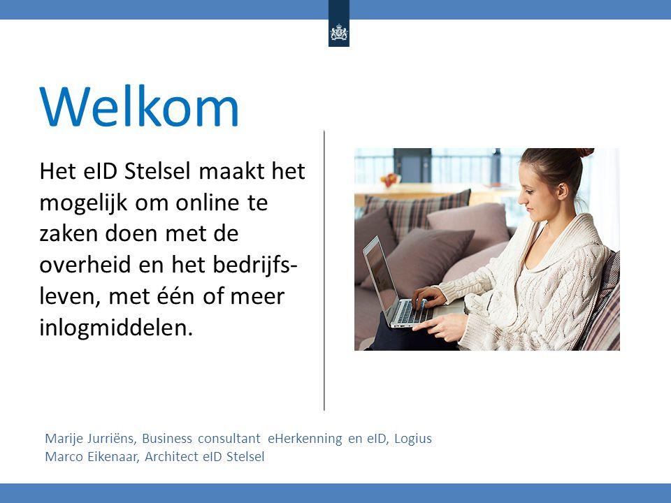 Welkom Het eID Stelsel maakt het mogelijk om online te zaken doen met de overheid en het bedrijfs- leven, met één of meer inlogmiddelen.