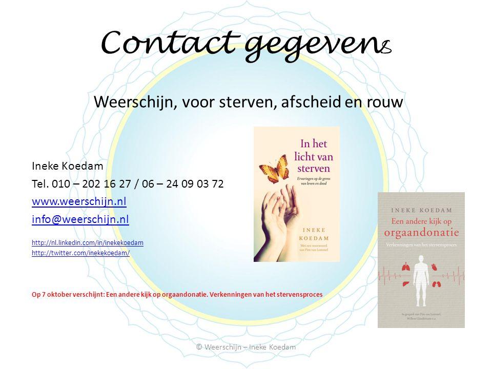 Contact gegeven s Weerschijn, voor sterven, afscheid en rouw Ineke Koedam Tel.