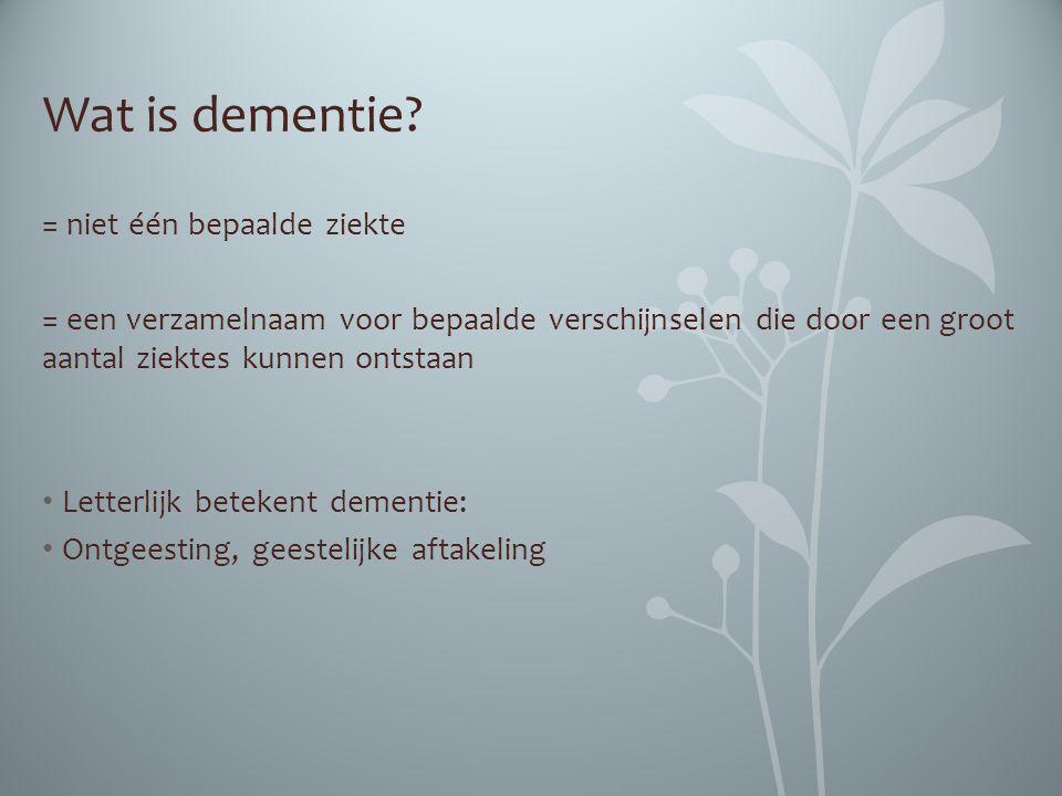 Wat is dementie? = niet één bepaalde ziekte = een verzamelnaam voor bepaalde verschijnselen die door een groot aantal ziektes kunnen ontstaan Letterli