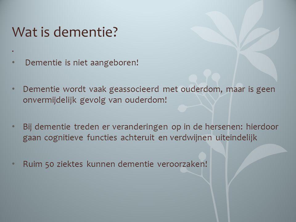 Wat is dementie?. Dementie is niet aangeboren! Dementie wordt vaak geassocieerd met ouderdom, maar is geen onvermijdelijk gevolg van ouderdom! Bij dem