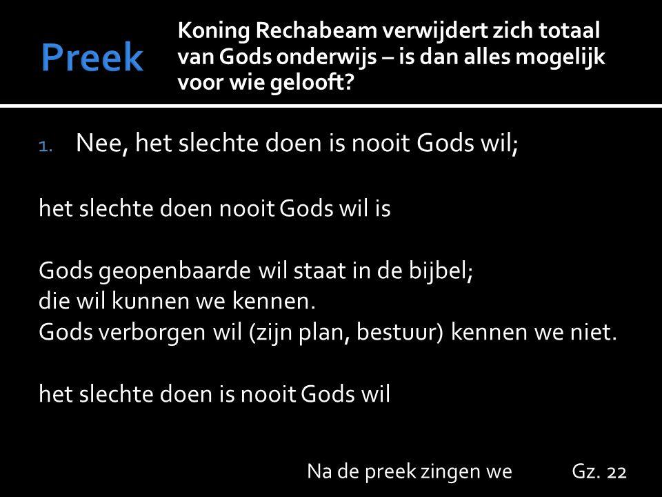 1. Nee, het slechte doen is nooit Gods wil; het slechte doen nooit Gods wil is Gods geopenbaarde wil staat in de bijbel; die wil kunnen we kennen. God